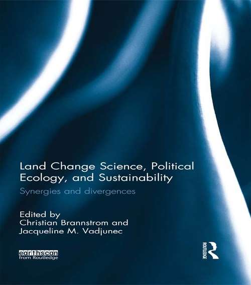 Land Change Science, Political Ecology, and Sustainability: Synergies and divergences