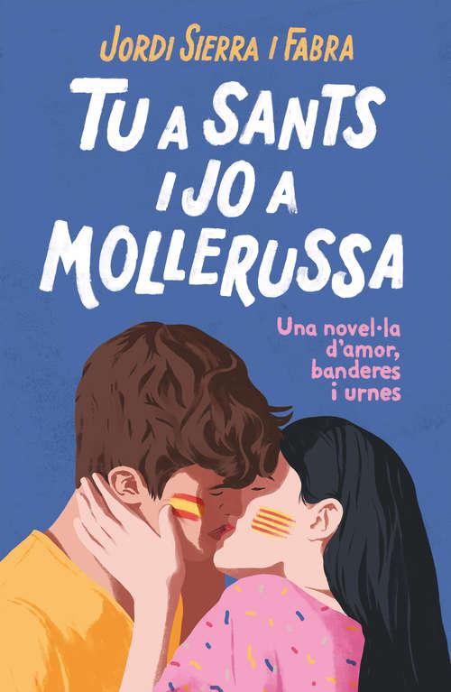 Tu a Sants i jo a Mollerussa: Una novel·la d'amor, banderes i urnes
