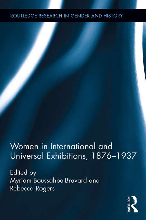 Women in International and Universal Exhibitions, 1876–1937 (Routledge Research in Gender and History #28)