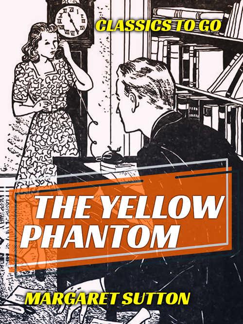The Yellow Phantom: A Judy Bolton Mystery (Classics To Go)
