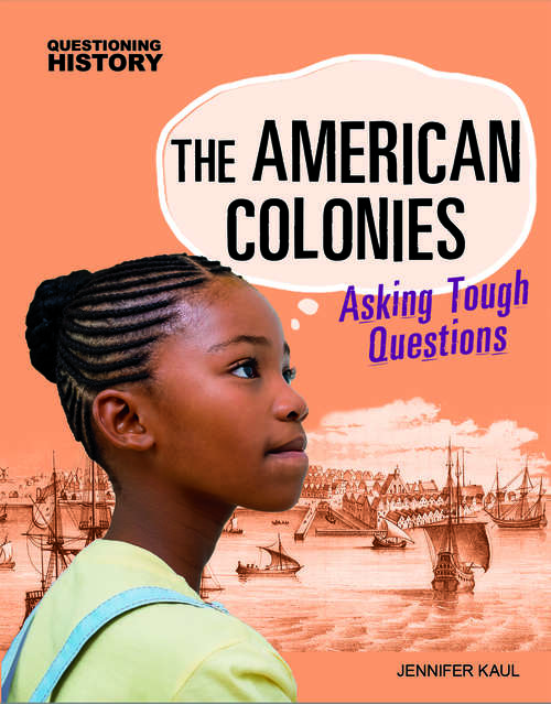 The American Colonies: Asking Tough Questions (Questioning History)