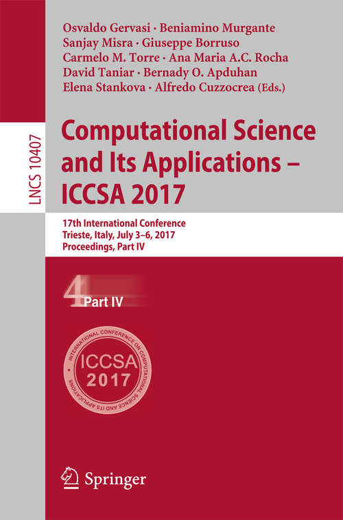 Computational Science and Its Applications – ICCSA 2017: 17th International Conference, Trieste, Italy, July 3-6, 2017, Proceedings, Part IV (Lecture Notes in Computer Science #10407)