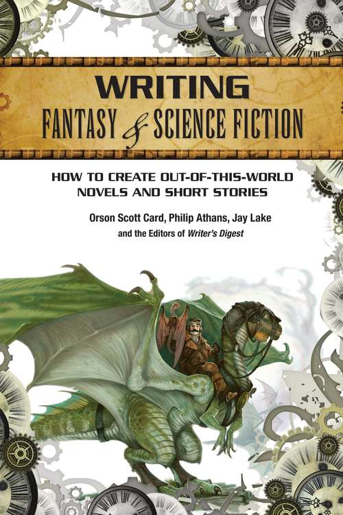 Writing Fantasy And Science Fiction: How To Create Out-of-this-world Novels And Short Stories