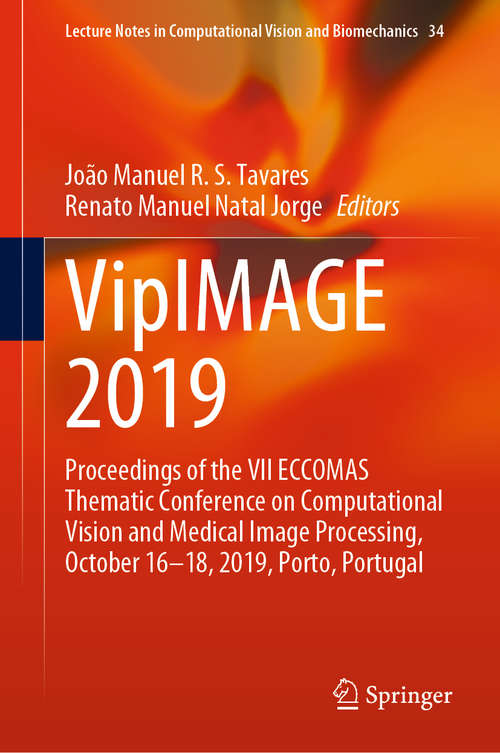 VipIMAGE 2019: Proceedings of the VII ECCOMAS Thematic Conference on Computational Vision and Medical Image Processing, October 16–18, 2019, Porto, Portugal (Lecture Notes in Computational Vision and Biomechanics #34)