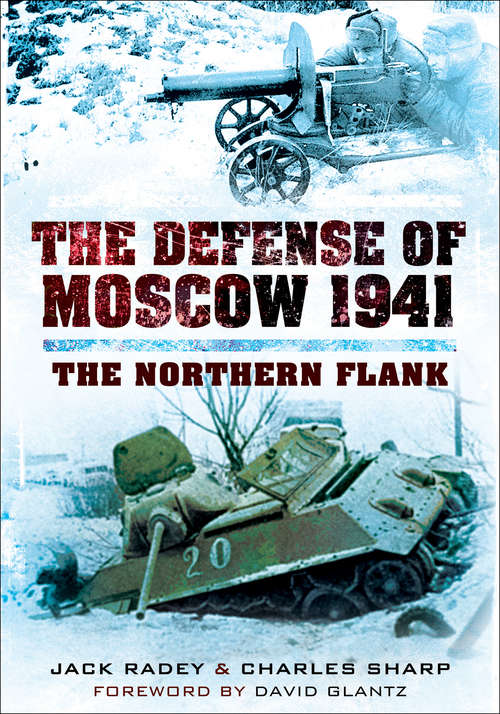 The Defense of Moscow 1941: The Northern Flank (Stackpole Military History Ser.)