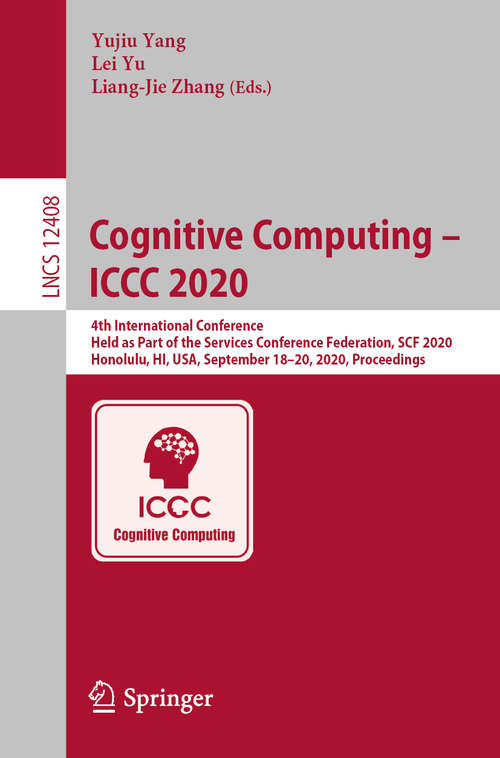 Cognitive Computing – ICCC 2020: 4th International Conference, Held as Part of the Services Conference Federation, SCF 2020, Honolulu, HI, USA, September 18-20, 2020, Proceedings (Lecture Notes in Computer Science #12408)