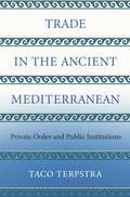 Trade in the Ancient Mediterranean: Private Order and Public Institutions (The Princeton Economic History of the Western World #89)