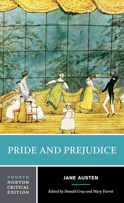 Pride and Prejudice: An Authoritative Text, Backgrounds and Sources, Criticism (Norton Critical Edition #Fourth Edition)