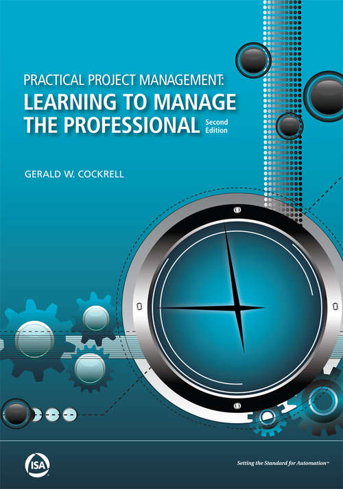 Practical Project Management: Learning to Manage the Professional, Second Edition