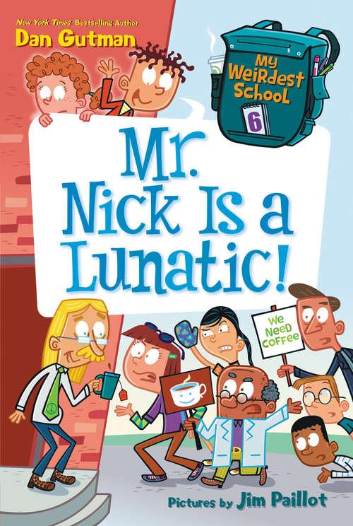 Mr. Nick Is a Lunatic! (My Weirdest School #6)