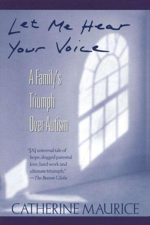 Let Me Hear Your Voice: A Family's Triumph Over Autism