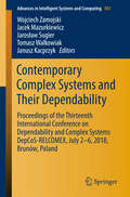 Contemporary Complex Systems and Their Dependability: Proceedings Of The Thirteenth International Conference On Dependability And Complex Systems Depcos-relcomex. July 2 - 6, 2018, Brunów, Poland (Advances In Intelligent Systems And Computing #761)
