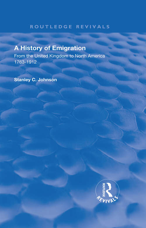Emigration from the United Kingdom to North America, 1763 – 1912: From The United Kingdom To North America, 1763 1912 (classic Reprint) (Routledge Revivals)