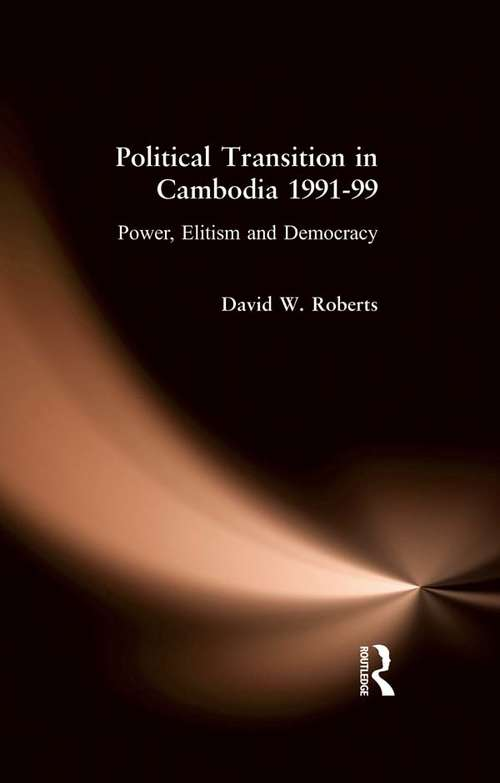 Political Transition in Cambodia 1991-99: Power, Elitism and Democracy