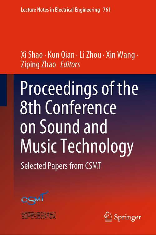 Proceedings of the 8th Conference on Sound and Music Technology: Selected Papers from CSMT (Lecture Notes in Electrical Engineering #761)