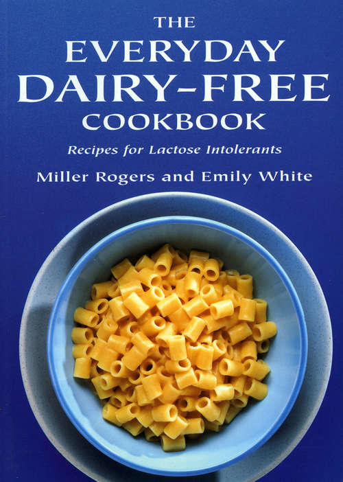 The Everyday Dairy-Free Cookbook: Recipes for Lactose Intolerants