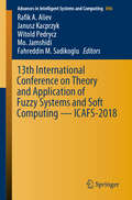 13th International Conference on Theory and Application of Fuzzy Systems and Soft Computing — ICAFS-2018 (Advances in Intelligent Systems and Computing #896)
