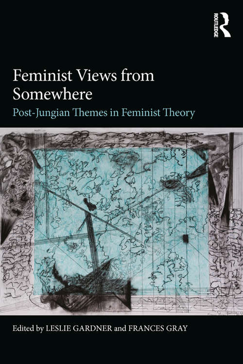Feminist Views from Somewhere: Post-Jungian themes in feminist theory