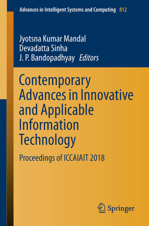 Contemporary Advances in Innovative and Applicable Information Technology: Proceedings Of Iccaiait 2018 (Advances In Intelligent Systems and Computing #812)