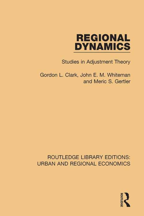 Regional Dynamics: Studies in Adjustment Theory (Routledge Library Editions: Urban and Regional Economics)