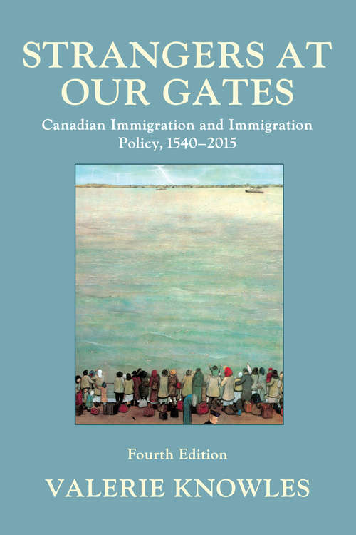 Strangers at Our Gates: Canadian Immigration and Immigration Policy, 1540–2015