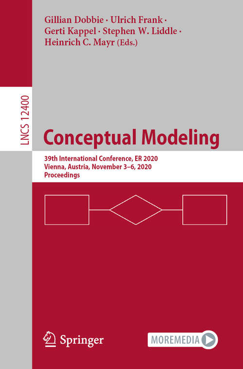 Conceptual Modeling: 39th International Conference, ER 2020, Vienna, Austria, November 3–6, 2020, Proceedings (Lecture Notes in Computer Science #12400)