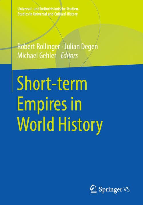 Short-term Empires in World History (Universal- und kulturhistorische Studien. Studies in Universal and Cultural History)