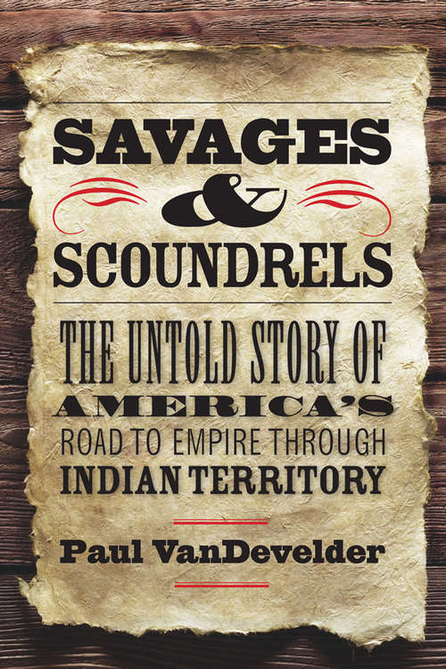 Savages & Scoundrels: The Untold Story of America's Road to Empire through Indian Territory