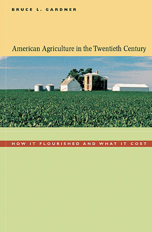 American Agriculture in the Twentieth Century: How It Flourished and What It Cost