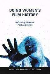 Doing Women's Film History: Reframing Cinemas, Past and Future
