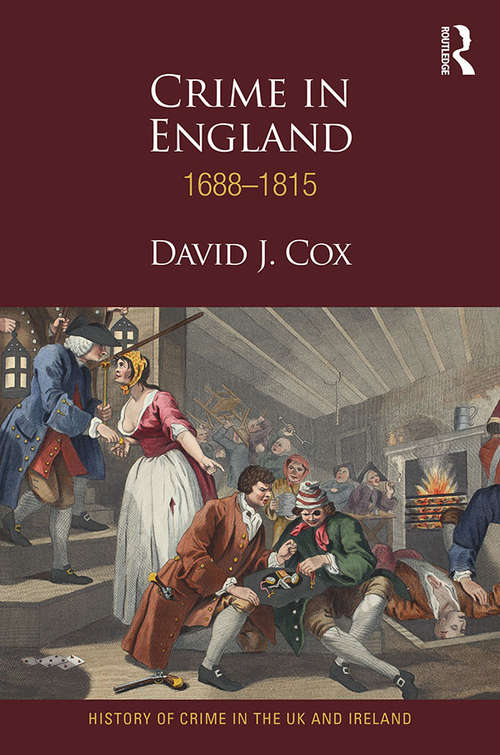 Crime in England 1688-1815 (History of Crime in the UK and Ireland)