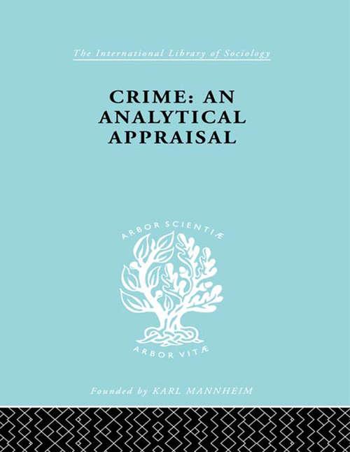 Crime:Analyt Appraisal Ils 201 (International Library of Sociology)