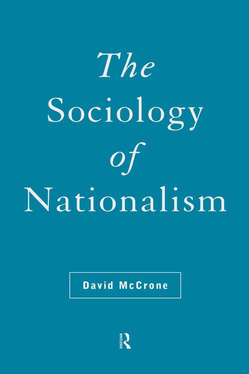 The Sociology of Nationalism: Tomorrow's Ancestors (International Library of Sociology)