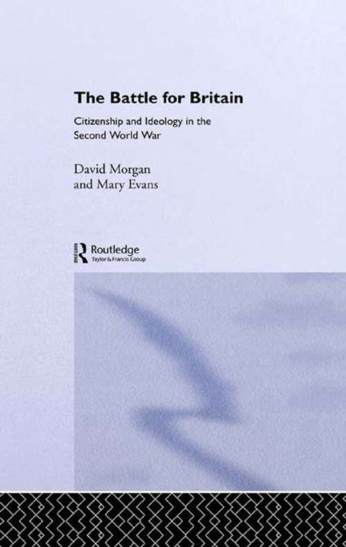 The Battle for Britain: Citizenship and Ideology in the Second World War