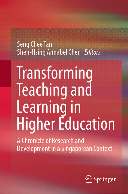 Transforming Teaching and Learning in Higher Education: A Chronicle of Research and Development in a Singaporean Context