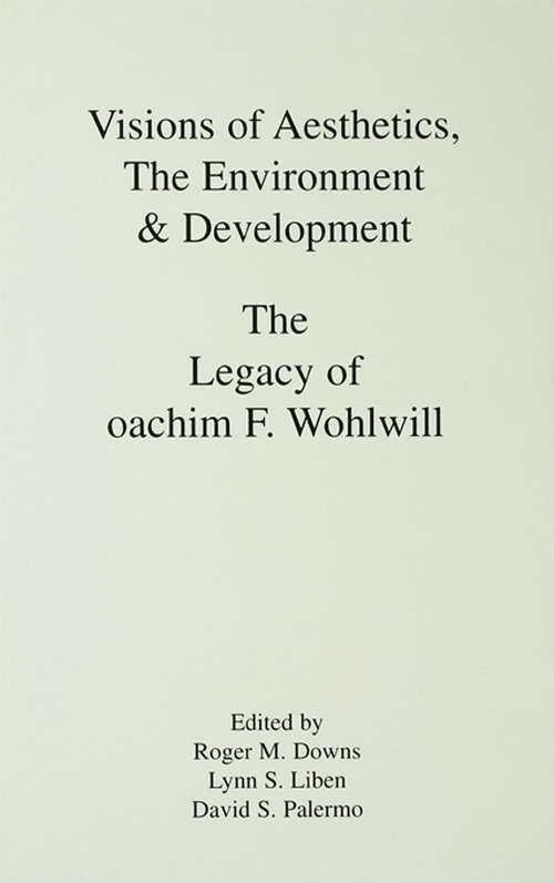 Visions of Aesthetics, the Environment & Development: the Legacy of Joachim F. Wohlwill (Penn State Series on Child and Adolescent Development)