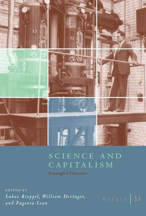 Osiris, Volume 33: Science and Capitalism: Entangled Histories (Osiris #33)