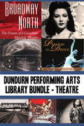 Dundurn Performing Arts Library Bundle — Theatre: Broadway North / Let's Go to The Grand! / Once Upon a Time in Paradise / Passion to Dance / Sky Train / Romancing the Bard / Stardust and Shadows