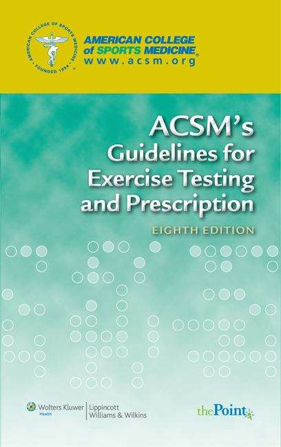 ACSM's Guidelines for Exercise Testing and Prescription (8th edition)