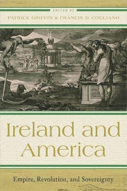 Ireland and America: Empire, Revolution, and Sovereignty (The Revolutionary Age)