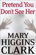 Pretend You Don't See Her: A Novel