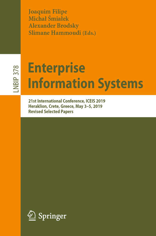 Enterprise Information Systems: 21st International Conference, ICEIS 2019, Heraklion, Crete, Greece, May 3–5, 2019, Revised Selected Papers (Lecture Notes in Business Information Processing #378)
