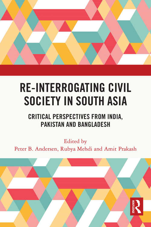 Re-Interrogating Civil Society in South Asia: Critical Perspectives from India, Pakistan and Bangladesh