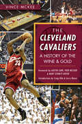 Cleveland Cavaliers, The: A History of the Wine & Gold