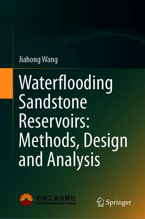 Waterflooding Sandstone Reservoirs: Methods, Design and Analysis