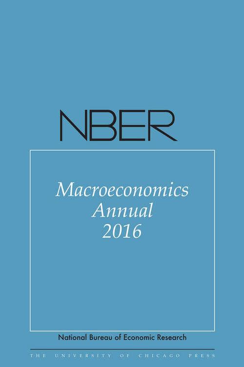 NBER Macroeconomics Annual 2016 (National Bureau of Economic Research Macroeconomics Annual)