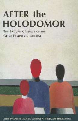 After The Holodomor: The Enduring Impact Of The Great Famine On Ukraine (Harvard Papers In Ukrainian Studies #12)