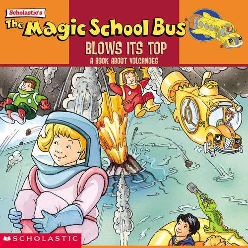 The Magic School Bus Blows Its Top! A Book about Volcanoes