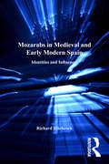 Mozarabs in Medieval and Early Modern Spain: Identities and Influences