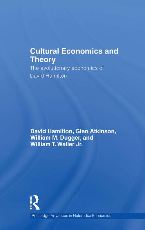 Cultural Economics and Theory: The Evolutionary Economics of David Hamilton (Routledge Advances in Heterodox Economics #11)
